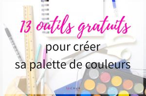 13 outils gratuits qui vont te permettre de créer une palette de couleurs pour ton identité visuelle, ton blog ou pour le plaisir !