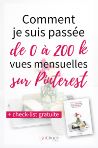 Comment je suis passée de 0 à 200 k vues mensuelles sur Pinterest avec ces 6 conseils pour briller sur Pinterest + une check-list gratuite !