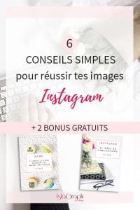 Tu veux réussir sur Instagram ? Ta réussite passera en partie par tes images. Je te donne 6 conseils pour les réussir + 2 bonus gratuits