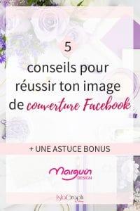 Tu souhaites créer une couverture facebook au top ? Je te propose de découvrir ces 5 conseils + une astuce bonus
