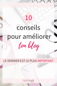 Besoin d'aide pour ton blog ? Tu as envie de l'améliorer ? Je te donne 10 conseils dont le dernier à ne pas négliger (c'est le plus important !).