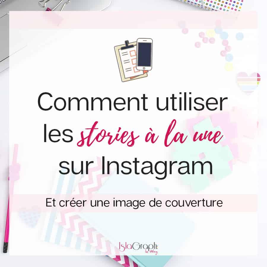 Comment utiliser les stories à la une sur Instagram | Entrepreneuse +  Blogging | Graphiste