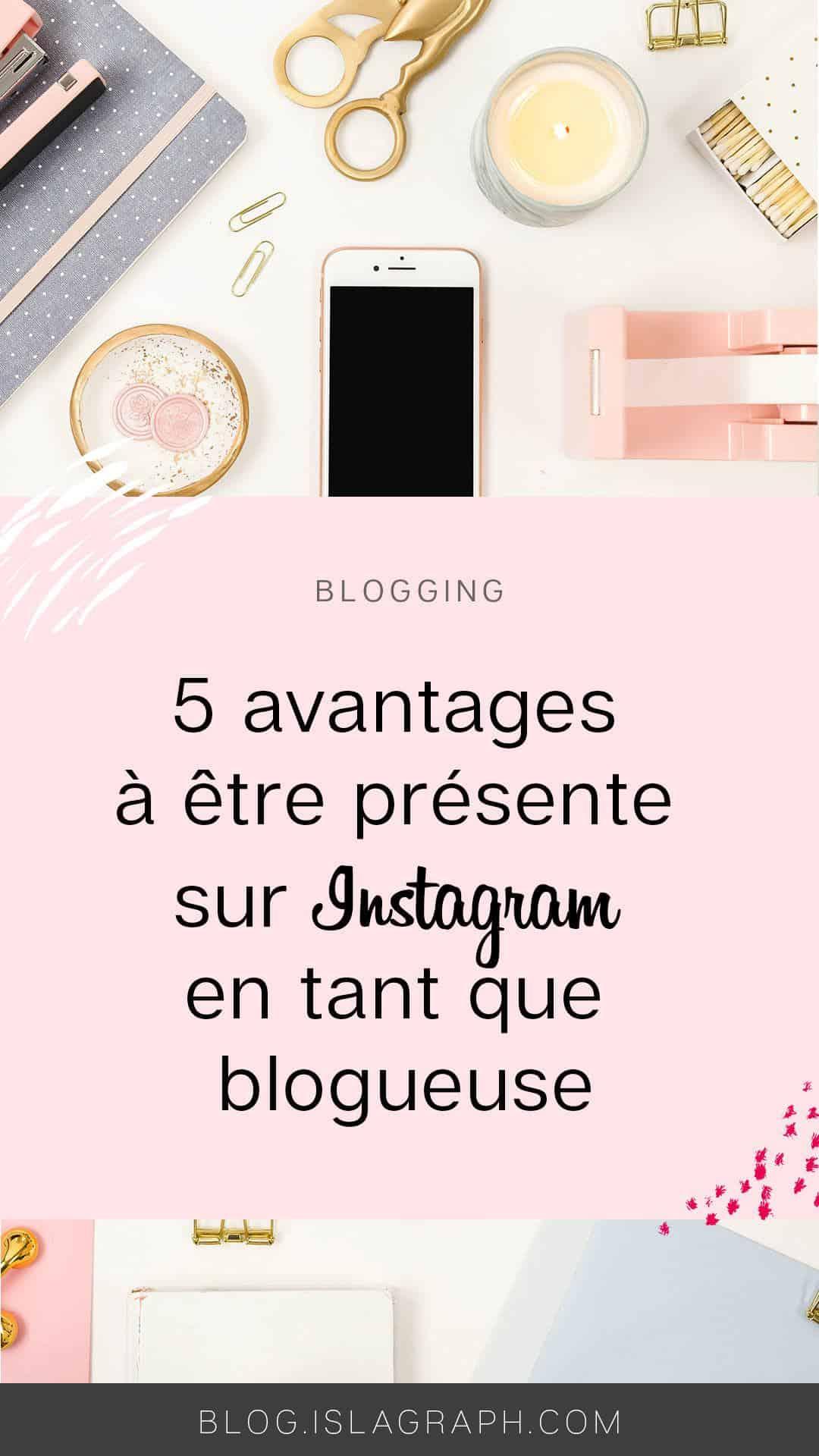 Quels sont les avantages à être présente sur Instagram en tant que blogueuse
